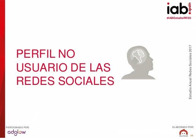 #IABEstudioRRSS EstudioAnualRedesSociales2017 ELABORADO POR:PATROCINADO POR: 12 PERFIL NO USUARIO DE LAS REDES SOCIALES