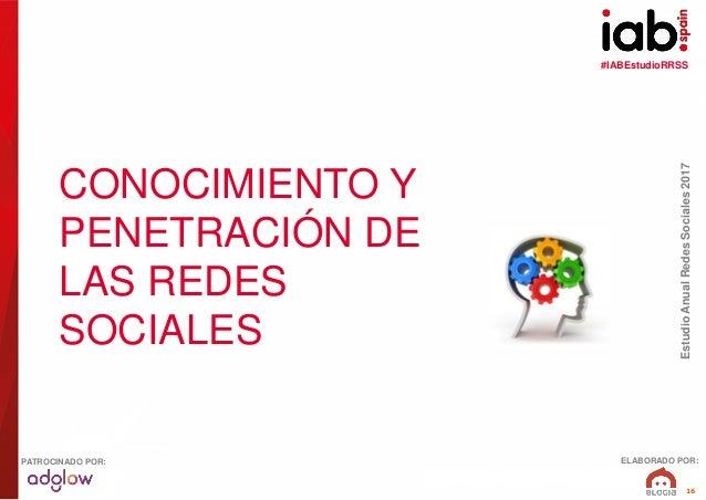 #IABEstudioRRSS EstudioAnualRedesSociales2017 ELABORADO POR:PATROCINADO POR: 16 CONOCIMIENTO Y PENETRACIÓN DE LAS REDES SO...