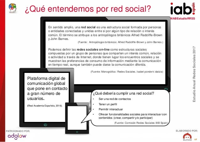 #IABEstudioRRSS EstudioAnualRedesSociales2017 ELABORADO POR:PATROCINADO POR: 17 ¿Qué entendemos por red social? En sentido...