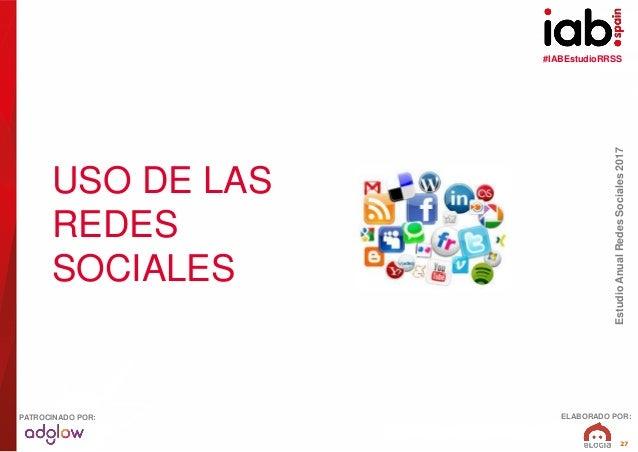 #IABEstudioRRSS EstudioAnualRedesSociales2017 ELABORADO POR:PATROCINADO POR: 27 USO DE LAS REDES SOCIALES