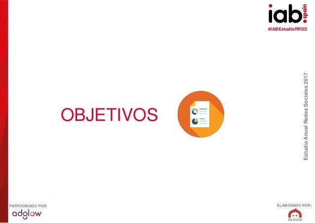 #IABEstudioRRSS EstudioAnualRedesSociales2017 ELABORADO POR:PATROCINADO POR: OBJETIVOS