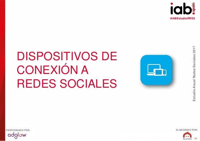 #IABEstudioRRSS EstudioAnualRedesSociales2017 ELABORADO POR:PATROCINADO POR: 32 DISPOSITIVOS DE CONEXIÓN A REDES SOCIALES