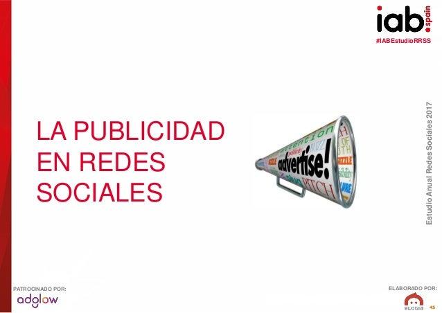 #IABEstudioRRSS EstudioAnualRedesSociales2017 ELABORADO POR:PATROCINADO POR: 45 LA PUBLICIDAD EN REDES SOCIALES
