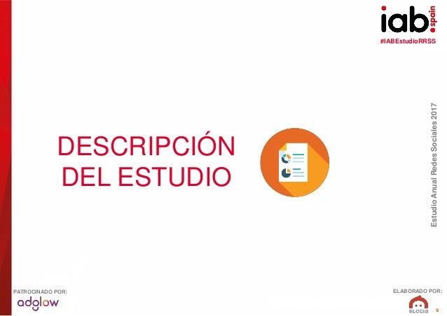 #IABEstudioRRSS EstudioAnualRedesSociales2017 ELABORADO POR:PATROCINADO POR: 5 DESCRIPCIÓN DEL ESTUDIO