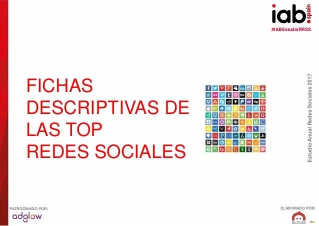 #IABEstudioRRSS EstudioAnualRedesSociales2017 ELABORADO POR:PATROCINADO POR: 51 FICHAS DESCRIPTIVAS DE LAS TOP REDES SOCIA...