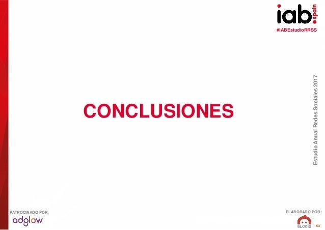 #IABEstudioRRSS EstudioAnualRedesSociales2017 ELABORADO POR:PATROCINADO POR: 53 CONCLUSIONES