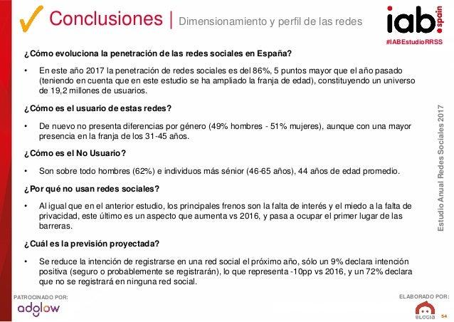 #IABEstudioRRSS EstudioAnualRedesSociales2017 ELABORADO POR:PATROCINADO POR: 54 Conclusiones   Dimensionamiento y perfil d...