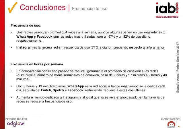 #IABEstudioRRSS EstudioAnualRedesSociales2017 ELABORADO POR:PATROCINADO POR: 57 Frecuencia de uso: • Una red es usado, en ...