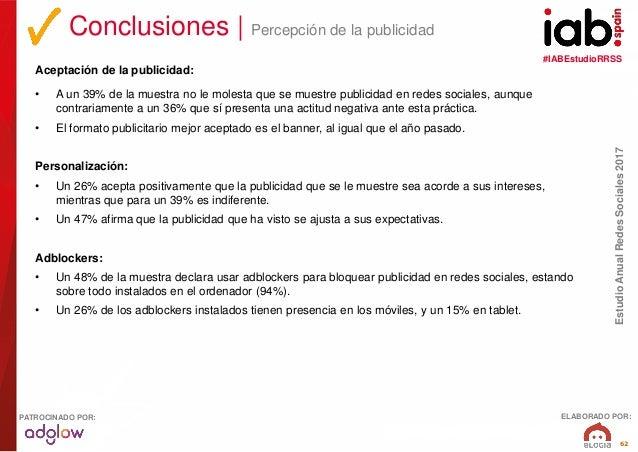 #IABEstudioRRSS EstudioAnualRedesSociales2017 ELABORADO POR:PATROCINADO POR: 62 Aceptación de la publicidad: • A un 39% de...