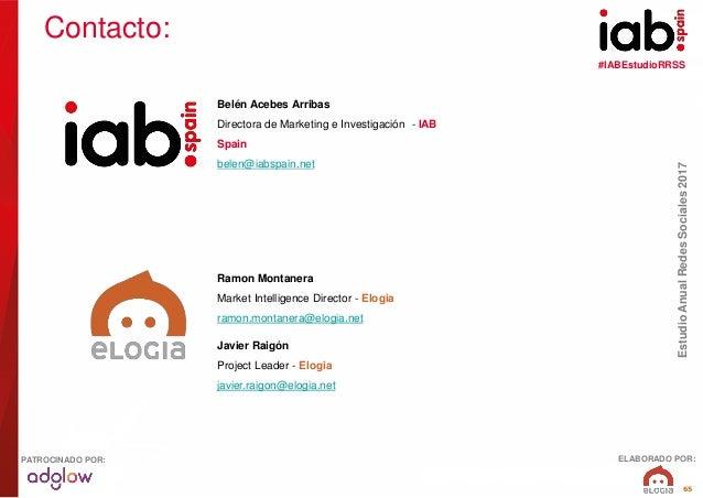 #IABEstudioRRSS EstudioAnualRedesSociales2017 ELABORADO POR:PATROCINADO POR: 65 Belén Acebes Arribas Directora de Marketin...
