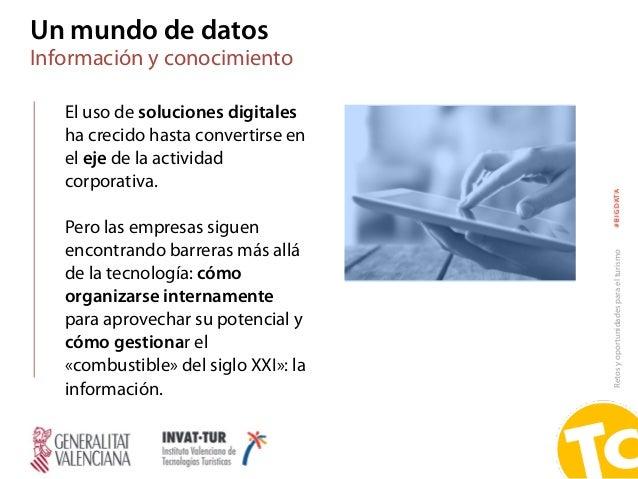 Retosyoportunidadesparaelturismo#BIGDATA Un mundo de datos Información y conocimiento El uso de soluciones digitales ha cr...