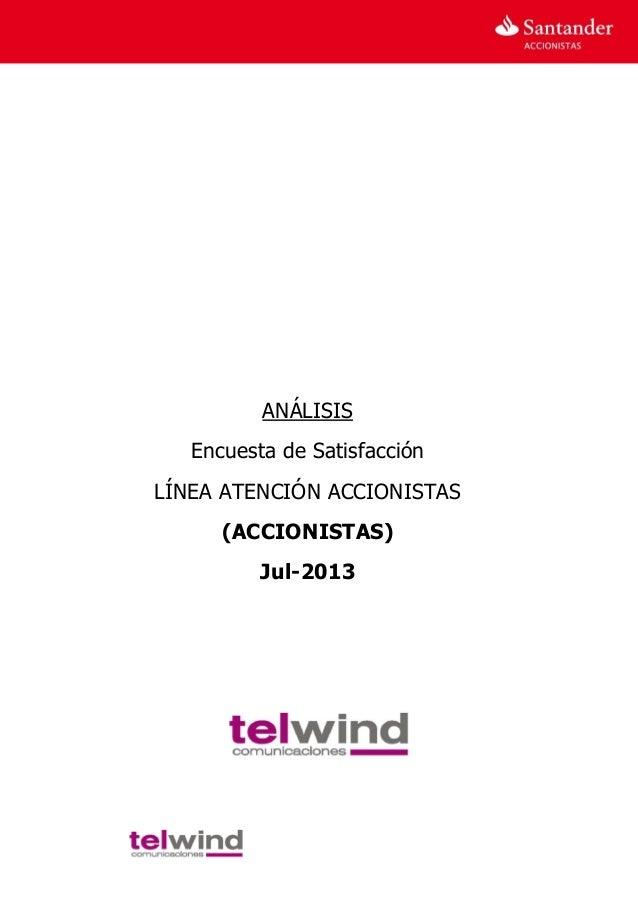 1 ANÁLISIS Encuesta de Satisfacción LÍNEA ATENCIÓN ACCIONISTAS (ACCIONISTAS) Jul-2013