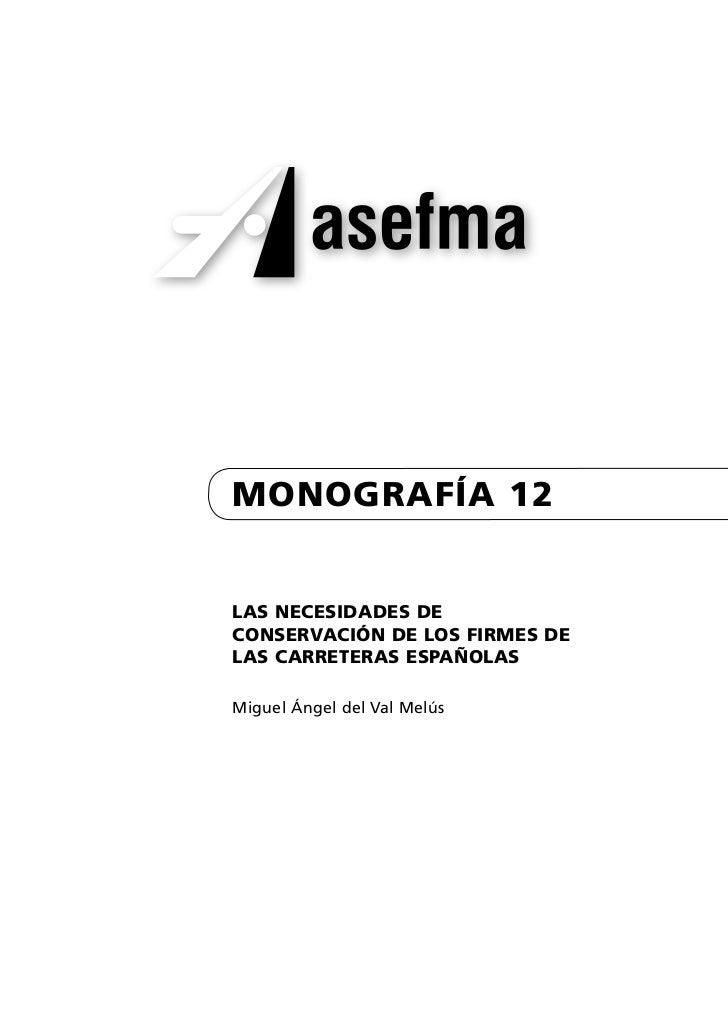 monografía 12Las necesidades deconservación de Los firmes deLas carreteras españoLasMiguel Ángel del Val Melús