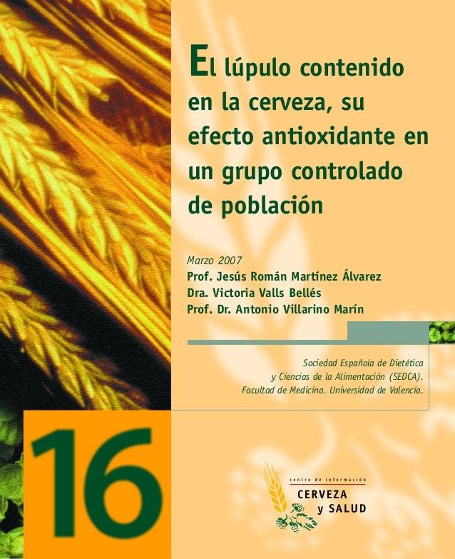 El lúpulo contenidoen la cerveza, suefecto antioxidante enun grupo controladode poblaciónMarzo 2007Prof. Jesús Román Martí...