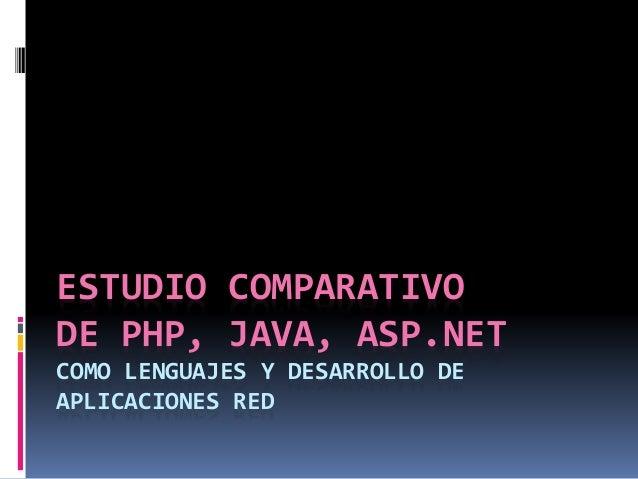 ESTUDIO COMPARATIVO DE PHP, JAVA, ASP.NET COMO LENGUAJES Y DESARROLLO DE APLICACIONES RED