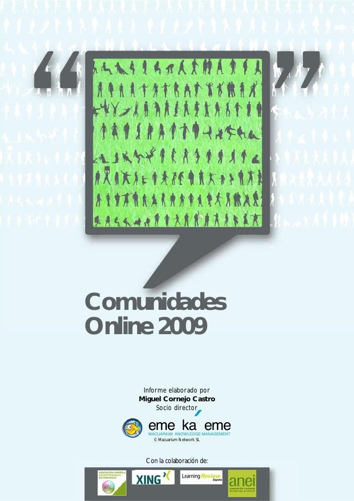 Comunidades Online 2009       Informe elaborado por     Miguel Cornejo Castro           Socio director        eme ka eme  ...