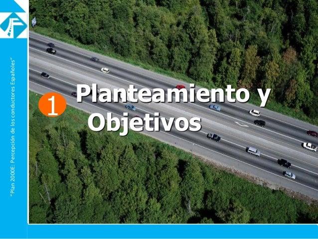 """""""Plan2000E:PercepcióndelosconductoresEspañoles"""" 1 Planteamiento y Objetivos"""