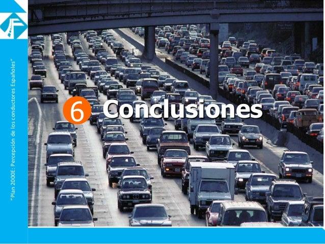 """Plan2000E:PercepcióndelosconductoresEspañoles"" 6 Conclusiones"
