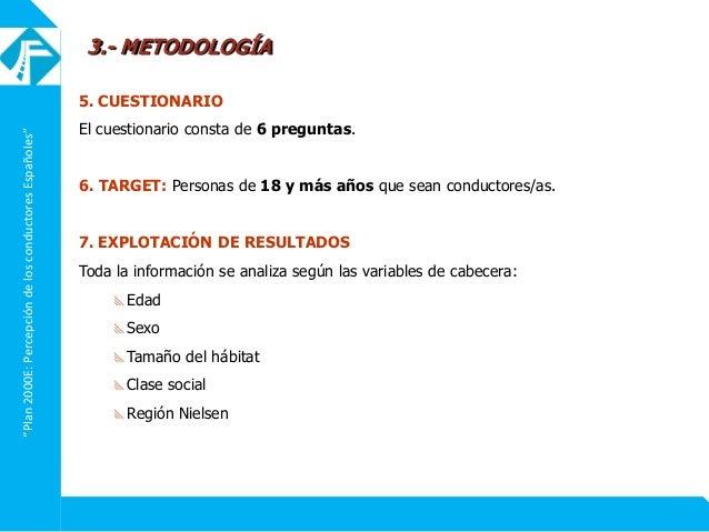 """""""Plan2000E:PercepcióndelosconductoresEspañoles"""" 5. CUESTIONARIO El cuestionario consta de 6 preguntas. 6. TARGET: Personas..."""