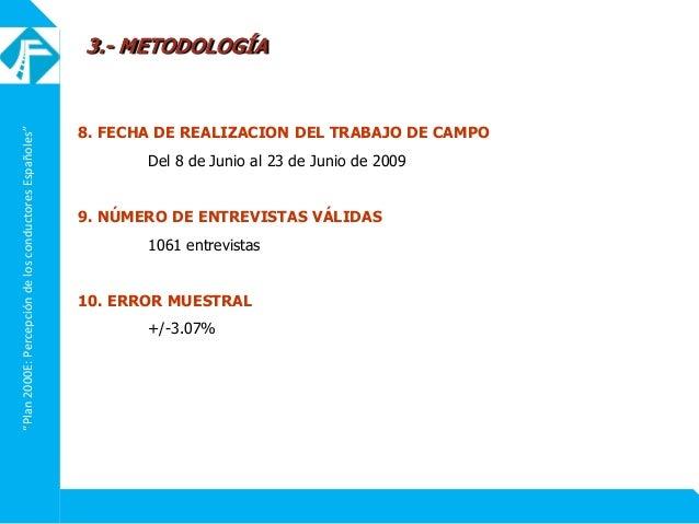 """""""Plan2000E:PercepcióndelosconductoresEspañoles"""" 8. FECHA DE REALIZACION DEL TRABAJO DE CAMPO Del 8 de Junio al 23 de Junio..."""