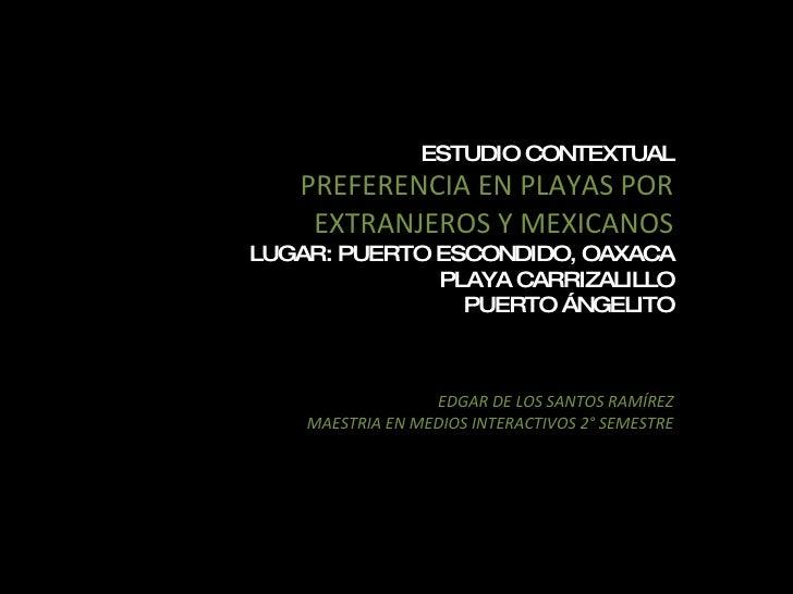 ESTUDIO CONTEXTUAL PREFERENCIA EN PLAYAS POR EXTRANJEROS Y MEXICANOS   LUGAR: PUERTO ESCONDIDO, OAXACA PLAYA CARRIZALILLO ...