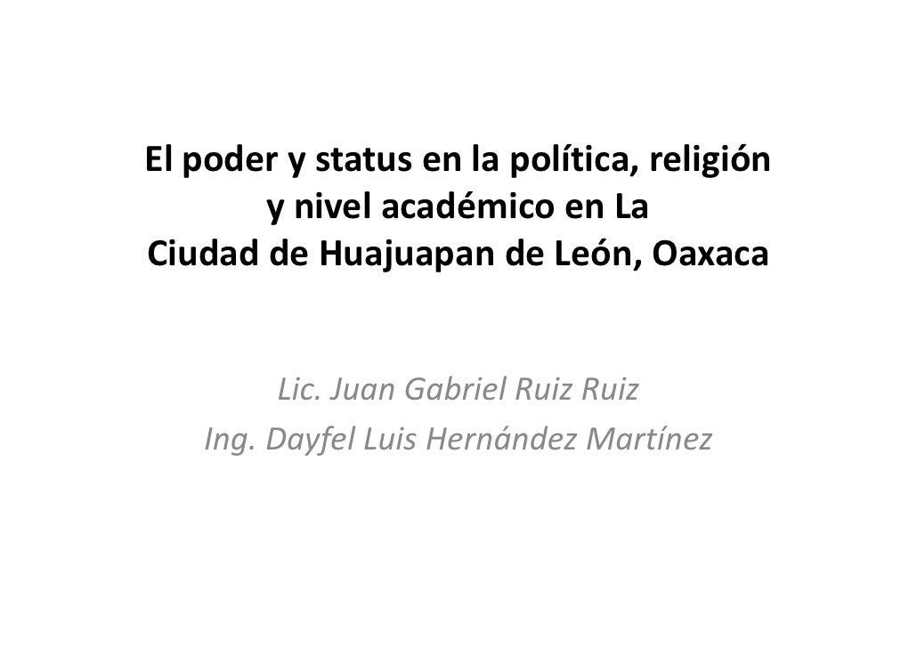 El poder y status en la política, religión        y nivel académico en La Ciudad de Huajuapan de León, Oaxaca            L...