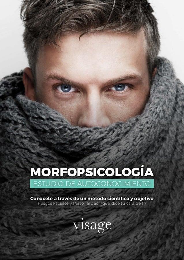 MORFOPSICOLOGÍA ESTUDIO DE AUTOCONOCIMIENTO Conócete a través de un método científico y objetivo Rasgos Faciales y Persona...