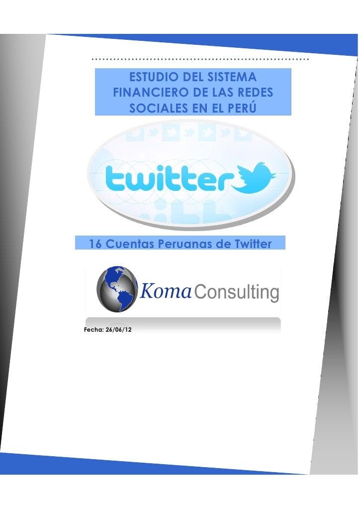 ESTUDIO DEL SISTEMA         FINANCIERO DE LAS REDES            SOCIALES EN EL PERÚ 16 Cuentas Peruanas de TwitterFecha: 26...