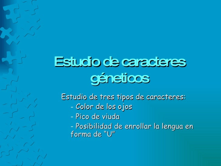 Estudio de caracteres géneticos <ul><li>Estudio de tres tipos de caracteres: </li></ul><ul><ul><ul><li>Color de los ojos <...