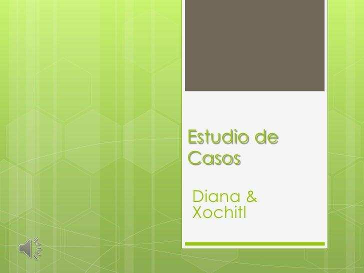 Estudio de Casos<br />Diana & Xochitl<br />