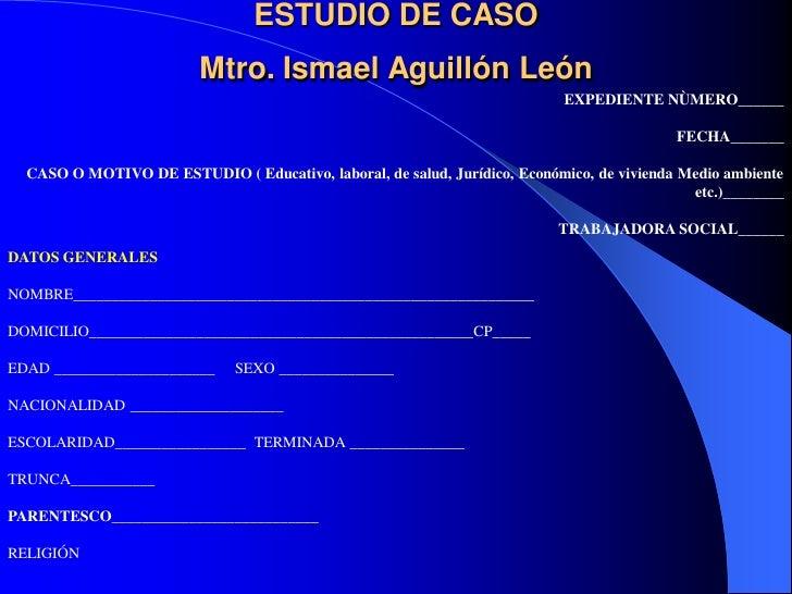 ESTUDIO DE CASO                         Mtro. Ismael Aguillón León                                                        ...