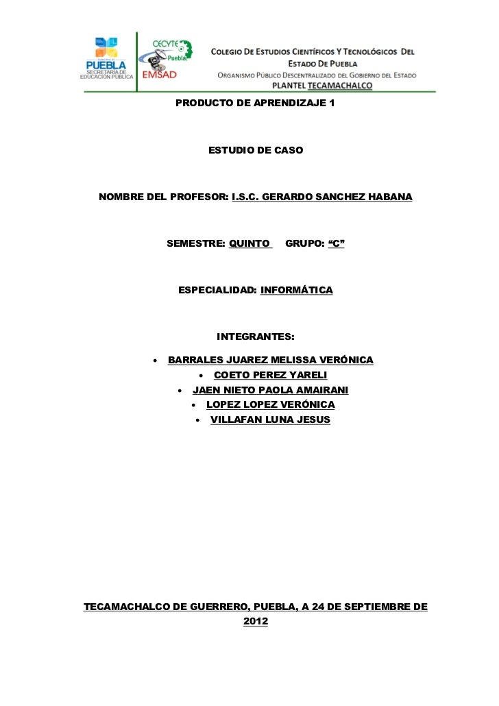 PRODUCTO DE APRENDIZAJE 1                            ESTUDIO DE CASO  NOMBRE DEL PROFESOR: I.S.C. GERARDO SANCHEZ HABANA  ...