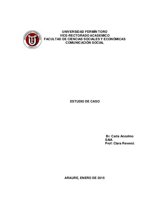 UNIVERSIDAD FERMÍN TORO VICE-RECTORADO ACADEMICO FACULTAD DE CIENCIAS SOCIALES Y ECONÓMICAS COMUNICACIÓN SOCIAL ESTUDIO DE...