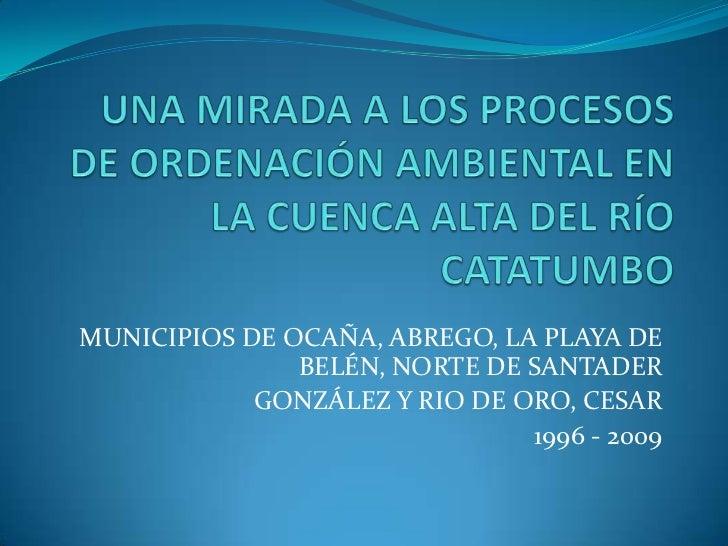UNA MIRADA A LOS PROCESOS DE ORDENACIÓN AMBIENTAL EN LA CUENCA ALTA DEL RÍO CATATUMBO<br />MUNICIPIOS DE OCAÑA, ABREGO, LA...