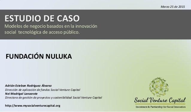 ESTUDIO DE CASO Modelos de negocio basados en la innovación social tecnológica de acceso público. Adrián Esteban Rodríguez...