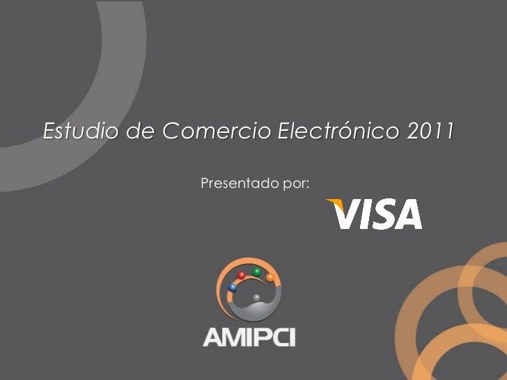 Estudio de Comercio Electrónico 2011             Presentado por:
