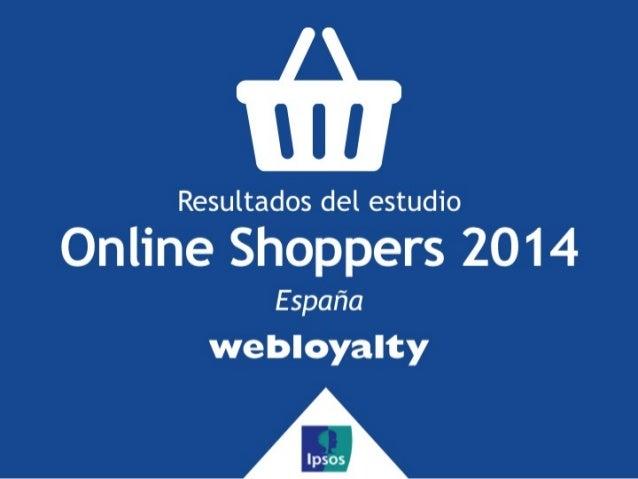 IÍÏI  Resultados del estudio  Online Shoppers 2014  España webloyalty
