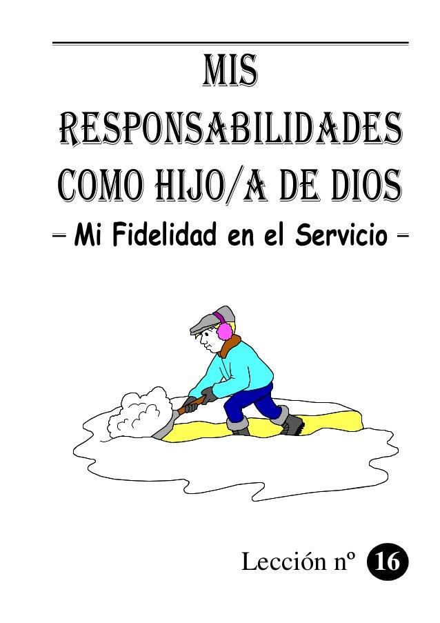 MIS RESPONSABILIDADES COMO HIJO/A DE DIOS Mi Fidelidad en el Servicio Lección nº 16