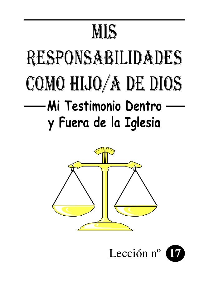 MIS RESPONSABILIDADES COMO HIJO/A DE DIOS Mi Testimonio Dentro y Fuera de la Iglesia Lección nº 17