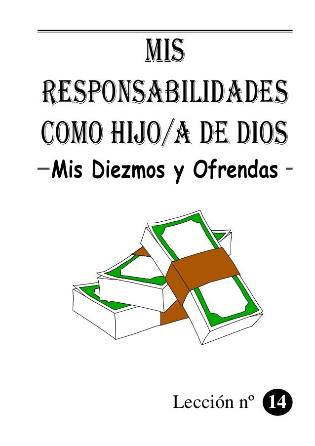 MIS RESPONSABILIDADES COMO HIJO/A DE DIOS Mis Diezmos y Ofrendas Lección nº 14
