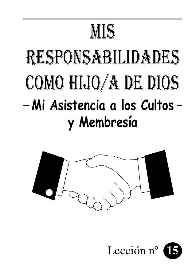 MIS RESPONSABILIDADES COMO HIJO/A DE DIOS Mi Asistencia a los Cultos y Membresía Lección nº 15