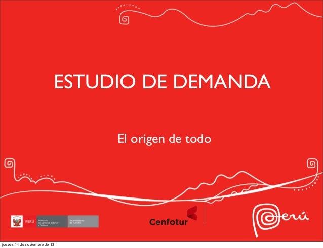 ESTUDIO DE DEMANDA El origen de todo  jueves 14 de noviembre de 13