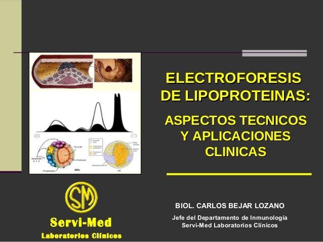 ELECTROFORESISELECTROFORESIS DE LIPOPROTEINAS:DE LIPOPROTEINAS: ASPECTOS TECNICOSASPECTOS TECNICOS Y APLICACIONESY APLICAC...