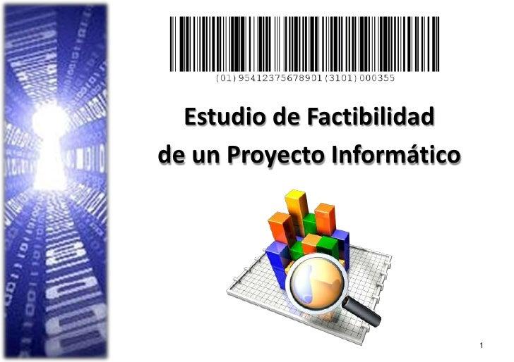 Estudio de Factibilidadde un Proyecto Informático                             1