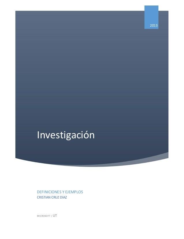 2013InvestigaciónDEFINICIONES Y EJEMPLOSCRISTIAN CRUZ DIAZMICROSOFT | UT