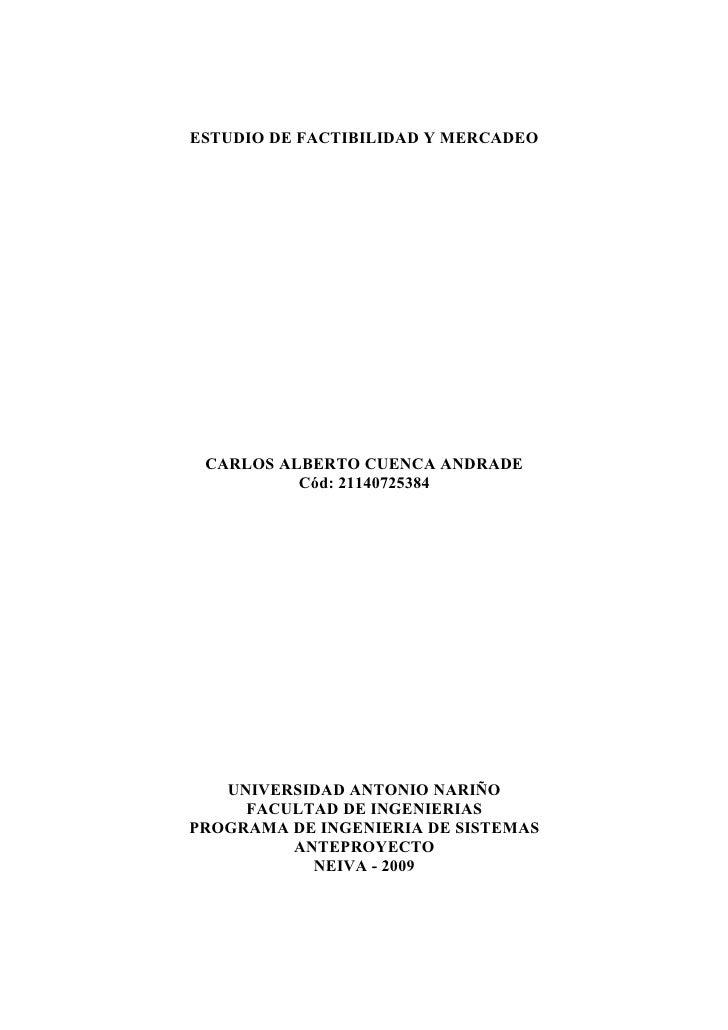 ESTUDIO DE FACTIBILIDAD Y MERCADEO      CARLOS ALBERTO CUENCA ANDRADE           Cód: 21140725384        UNIVERSIDAD ANTONI...