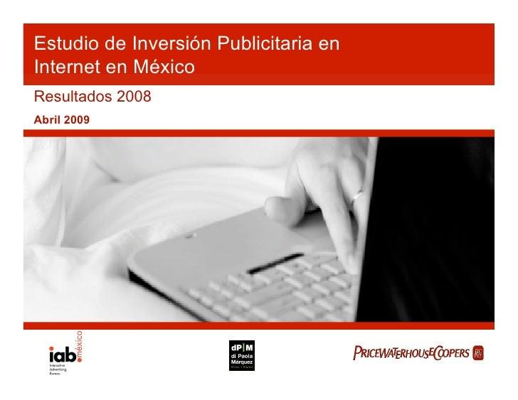 Estudio de Inversión Publicitaria en Internet en México Resultados 2008 Abril 2009