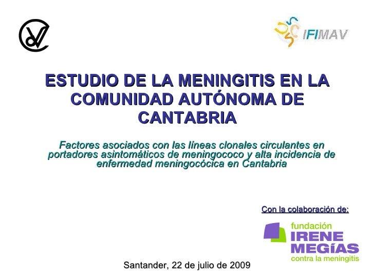 ESTUDIO DE LA MENINGITIS EN LA COMUNIDAD AUTÓNOMA DE CANTABRIA Factores asociados con las líneas clonales circulantes en p...