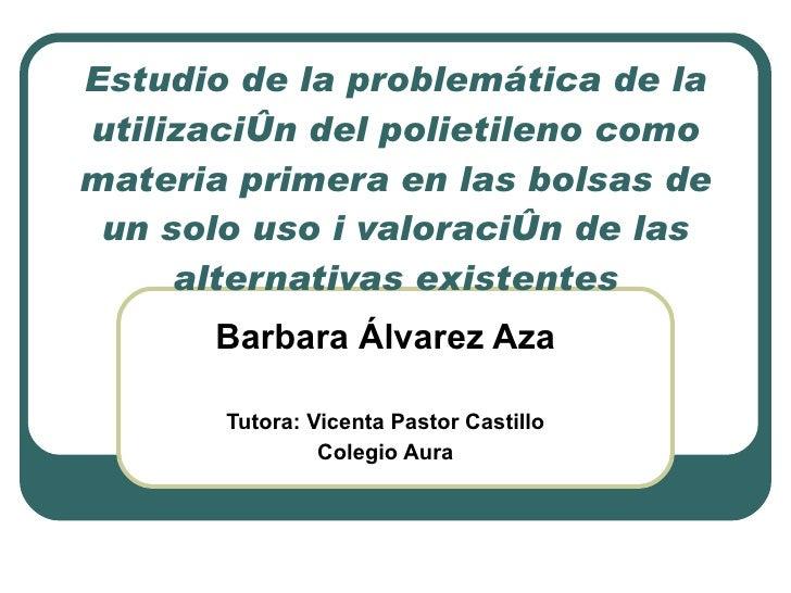 Estudio de la problemática de la utilización del polietileno como materia primera en las bolsas de un solo uso i valoració...
