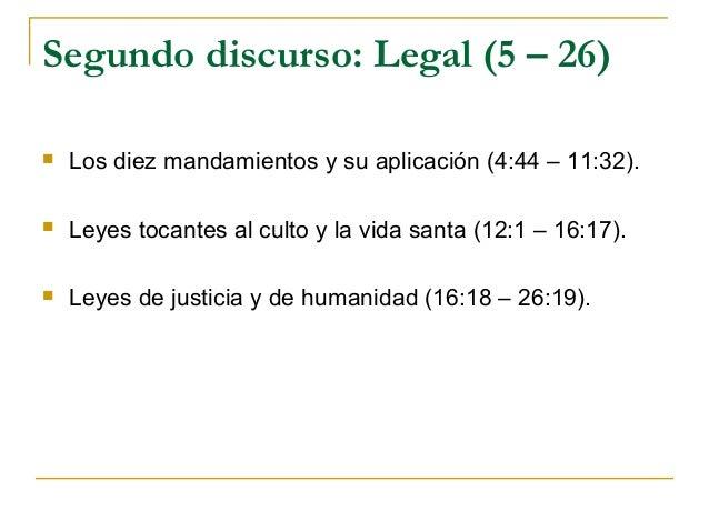 Segundo discurso: Legal (5 – 26)   Los diez mandamientos y su aplicación (4:44 – 11:32).   Leyes tocantes al culto y la ...